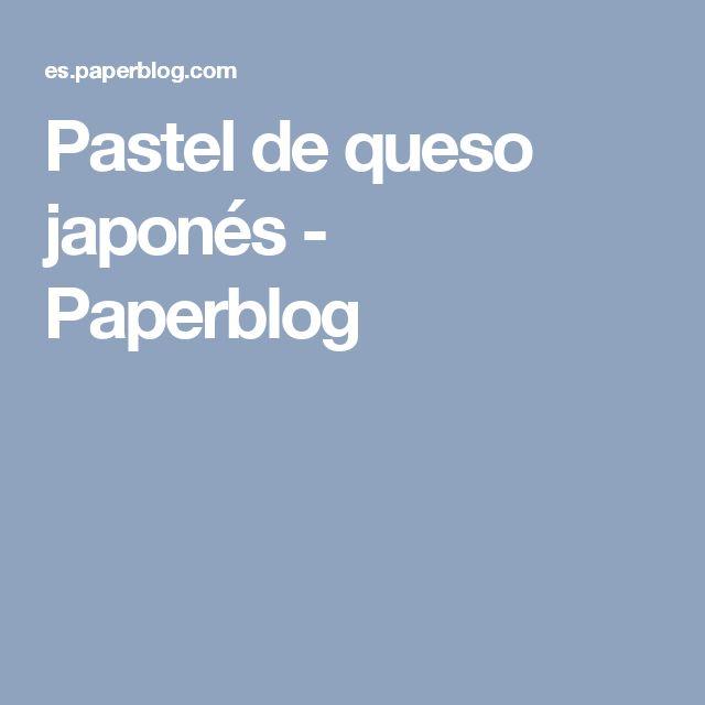 Pastel de queso japonés - Paperblog