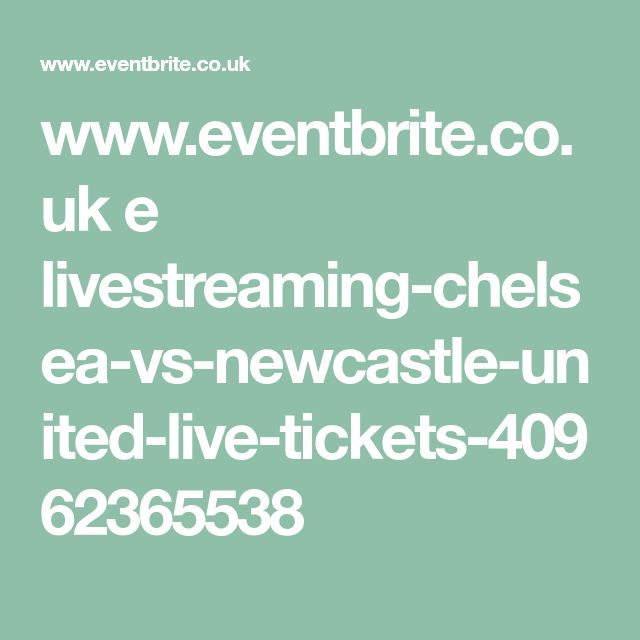 www.eventbrite.co.uk e livestreaming-chelsea-vs-newcastle-united-live-tickets-40962365538