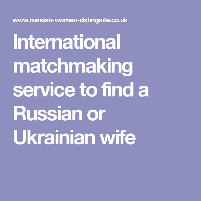 International matchmaking service to find a Russian or Ukrainian wife