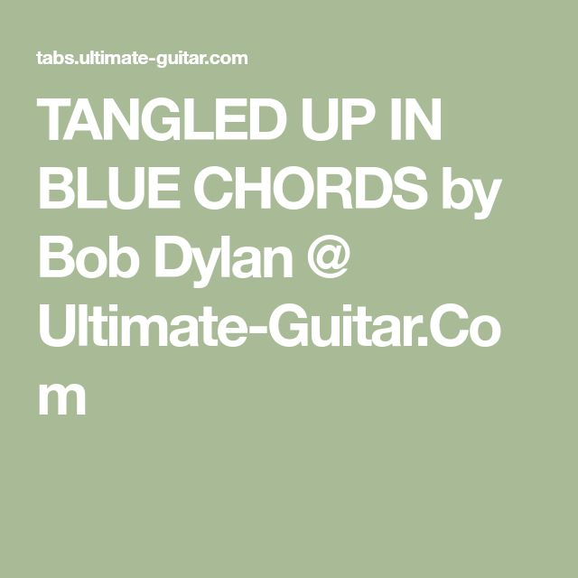 TANGLED UP IN BLUE CHORDS by Bob Dylan @ Ultimate-Guitar.Com ...