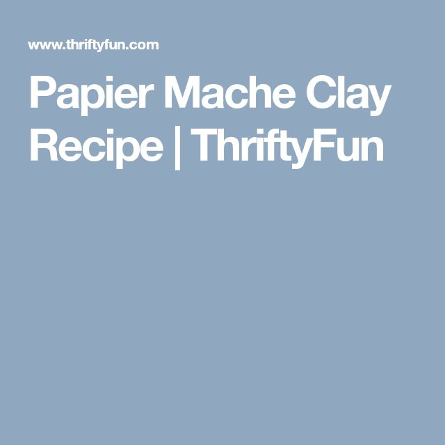 Papier Mache Clay Recipe | ThriftyFun