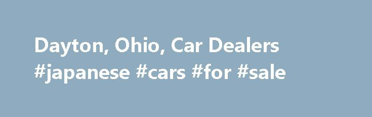 Dayton, Ohio, Car Dealers #japanese #cars #for #sale http://nef2.com/dayton-ohio-car-dealers-japanese-cars-for-sale/  #car sellers # Dayton Car Dealers – New Used Cars Centerville, Cincinnati Columbus Bob Ross Auto is a Buick, GMC, Mercedes-Benz, Fiat, and Alfa Romeo Dealership located in Centerville, OH. We also serve customers in the Dayton, Cincinnati, and Columbus area with new Buick, GMC, Mercedes-Benz, Fiat, and Alfa Romeo automobiles. We have a large...