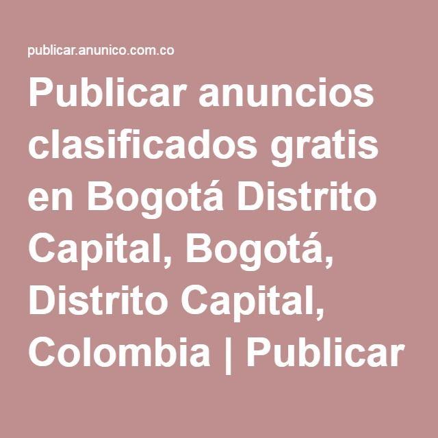 Publicar anuncios clasificados gratis en Bogotá Distrito Capital, Bogotá, Distrito Capital, Colombia   Publicar anuncios gratis