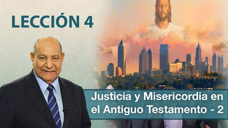 Pr. Bullon - Lección 4 - Justicia y misericordia en el Antiguo Testament...