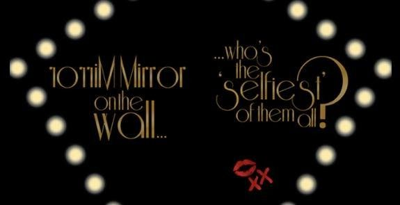 """Mirror Mirror on the wall......who's the """"Selfiest"""" of them all?"""