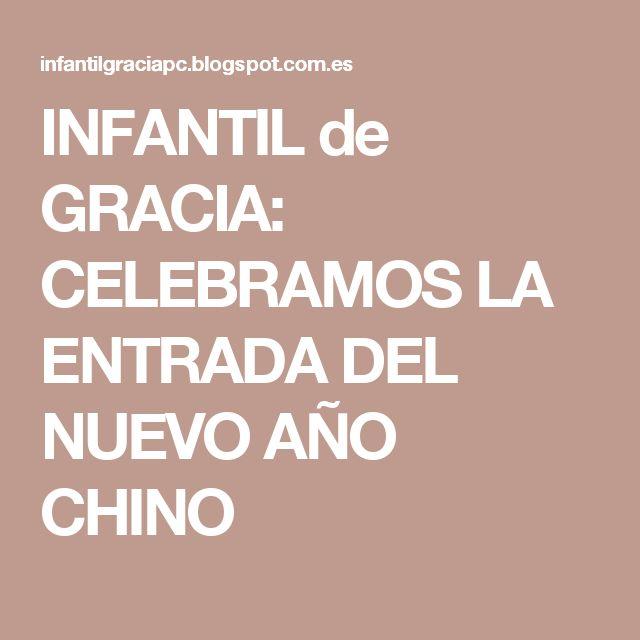 INFANTIL de GRACIA: CELEBRAMOS LA ENTRADA DEL NUEVO AÑO CHINO