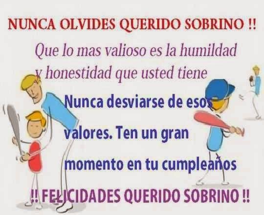 Feliz cumpleaños sobrino  Sobrino, deseo que en tu cumpleaños recibas los mejores deseos y los mejores regalos, mereces completamente que se hagan realidad. ¡Qué tengas éxito en todo lo que emprendas este año! ¡Feliz Cumple!