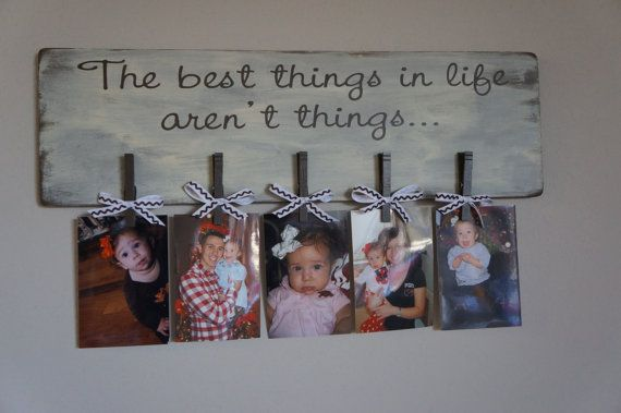 The Best Things in Life aren't Things... Clothes Pin Picture Holder. $39.00, via Etsy.