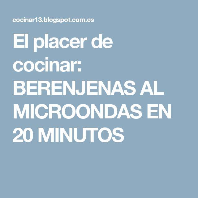 El placer de cocinar: BERENJENAS AL MICROONDAS EN 20 MINUTOS
