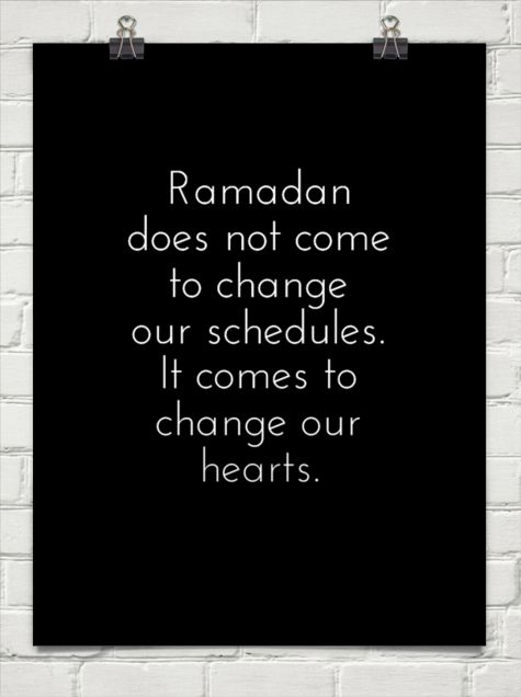 Ramadan does not come to change our schedules. it comes to change our hearts. #271439