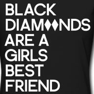 Black Diamonds are a girls best friend. Great for skiiers/ snowboarders who can ride. (;