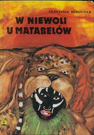W niewoli u Matabelów, František Běhounek, C & S, 1991, http://www.antykwariat.nepo.pl/w-niewoli-u-matabelow-franti%C3%82%C5%A1ek-b%C4%82%C5%B9hounek-p-14504.html