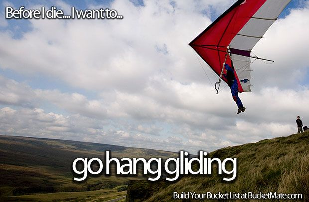 Before I die, I want to...Go Hang Gliding. Follow my bucket list and create your own @ BucketMate.com