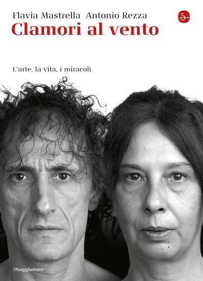 Flavia Mastrella Antonio Rezza, Clamori al vento.  Per loro il teatro deve sconfinare. L'arte deve sconfinare.   http://www.ilsaggiatore.com/argomenti/cultura/9788842819943/clamori-al-vento/