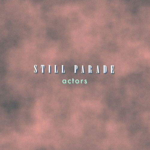 Listen to Still Parade - Actors on Indie Shuffle
