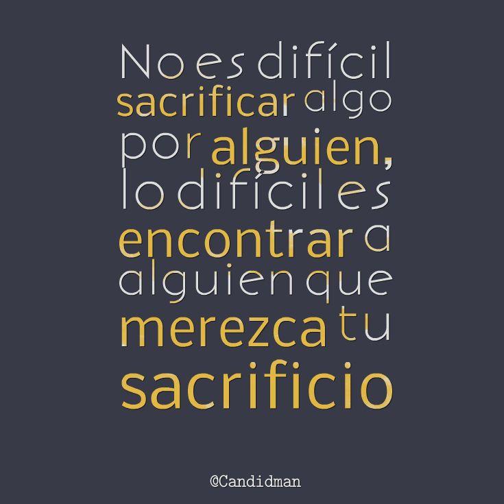 """No es difícil #Sacrificar algo por alguien, lo difícil es #Encontrar a alguien que merezca tu #Sacrificio"". #Citas #Frases @Candidman"