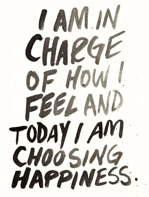you arein charge of how you feel choose happiness. TUCHY PALMIERI RELATIONSHIP MAGIC AT AMAZON I am in charge of how I feel and today I am choosing happiness.