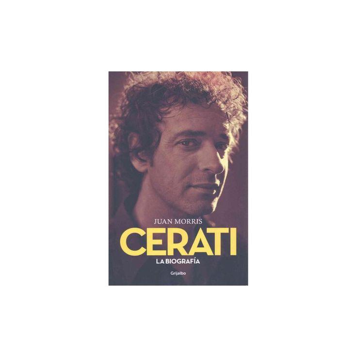 Cerati : La biografía/ The Biography (Paperback) (Juan Morris)