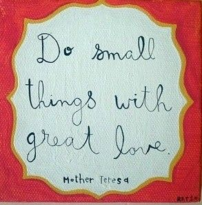 Do small things with great love #JuicyWords