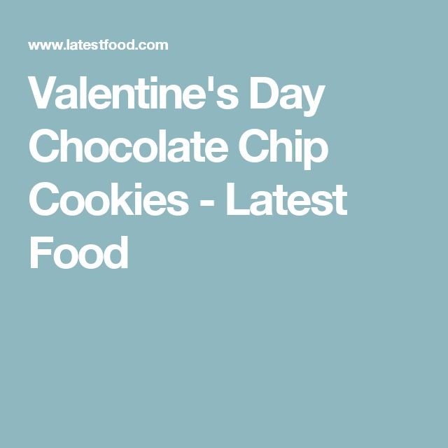 Valentine's Day Chocolate Chip Cookies - Latest Food