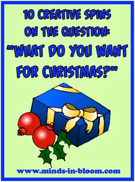 Get your kids thinking with these 10 Creative Spins on the Question: What do you Want for Christmas?