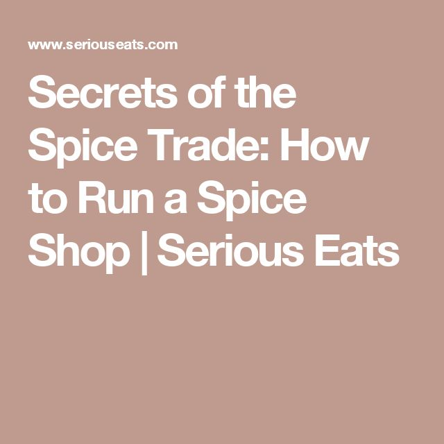 Secrets of the Spice Trade: How to Run a Spice Shop | Serious Eats