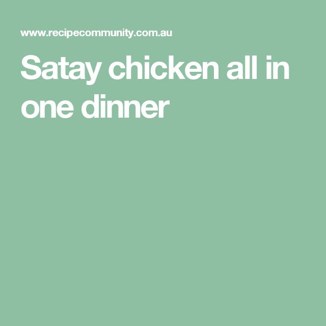 Satay chicken all in one dinner