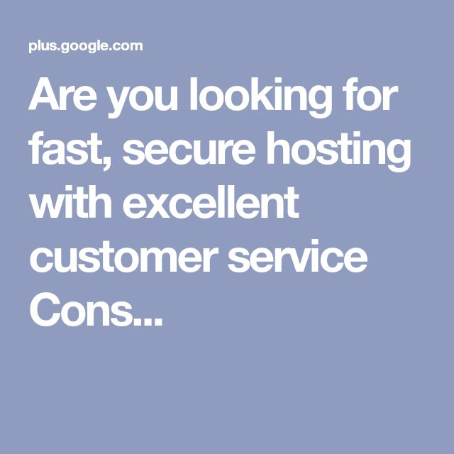 Are you looking for fast, secure hosting with excellent customer service Cons...