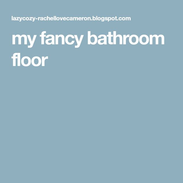 my fancy bathroom floor