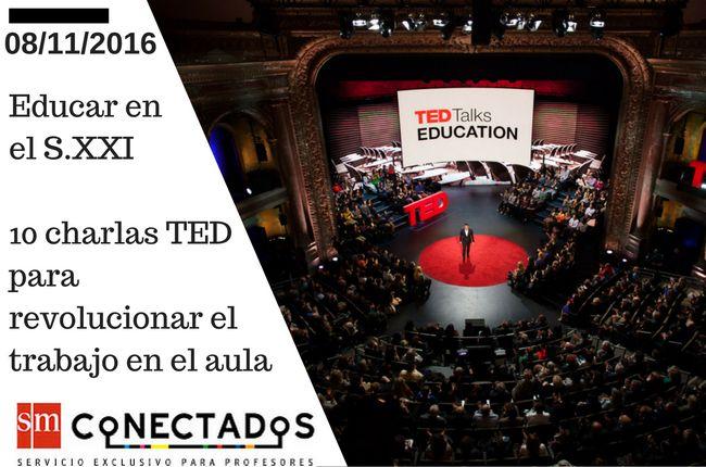 Educar en el S.XXI. 10 charlas TED para revolucionar el trabajo en el aula | Blog de educación | SMConectados