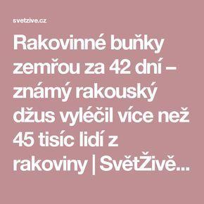 Rakovinné buňky zemřou za 42 dní – známý rakouský džus vyléčil více než 45 tisíc lidí z rakoviny   SvětŽivě.cz