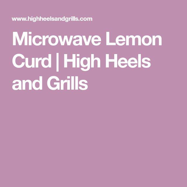 Microwave Lemon Curd | High Heels and Grills