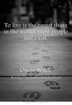 To Live Is The Rarest Thing In The World Most People Just