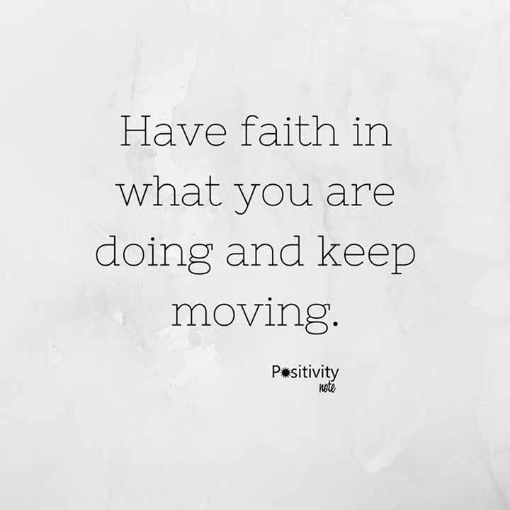 Have faith in what you are doing and keep moving. #positivitynote #positivity #inspiration