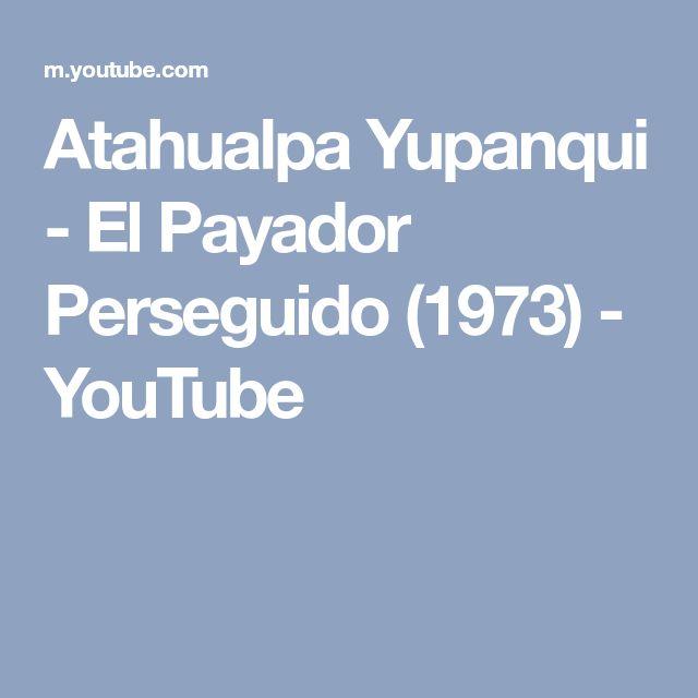 Atahualpa Yupanqui - El Payador Perseguido (1973) - YouTube