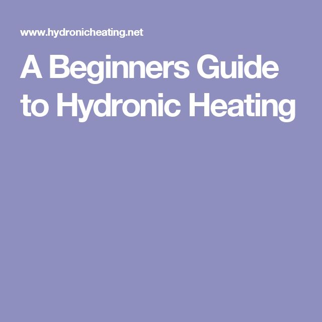 A Beginners Guide to Hydronic Heating