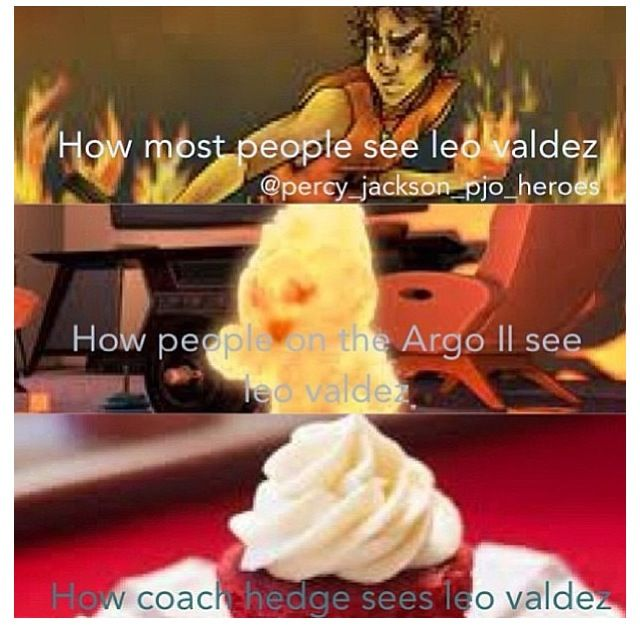 How do I begin to describe Leo Valdez?  Coach Hedge: LEO VALDEZ IS A CUPCAKE. |<----- Repinning just for that