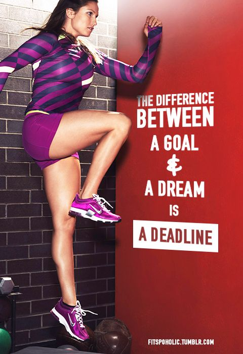 The difference between a goal and a dream, is a deadline...