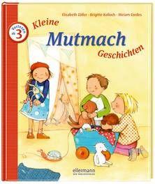 Kleine Mutmach-Geschichten zum Vorlesen. Ab 3 Jahren.