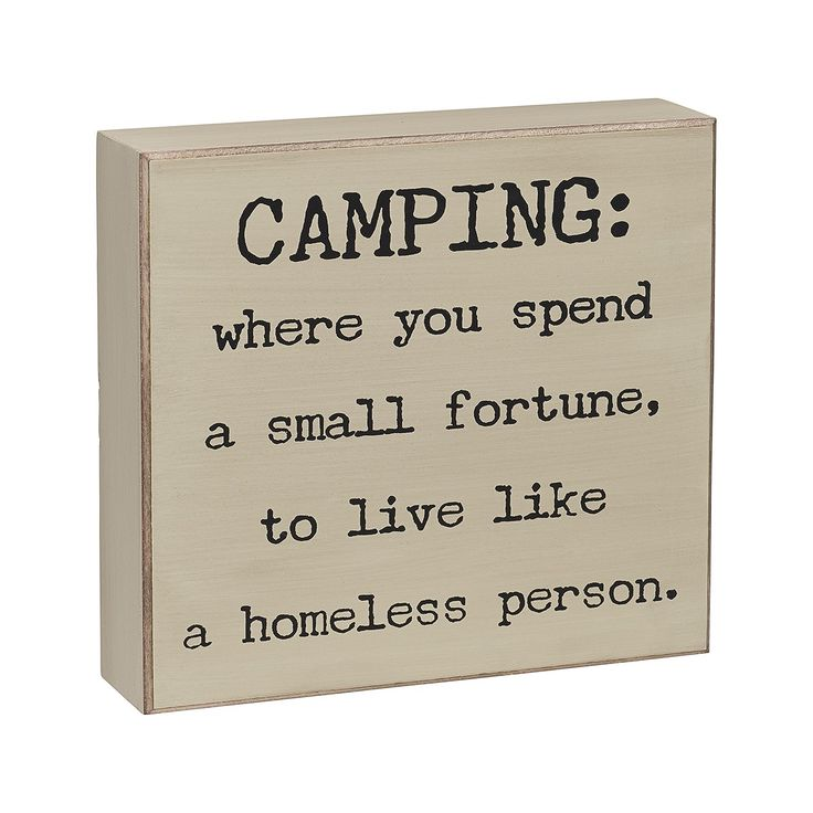 """""""Camping: where you spend a small fortune, to live like a homeless person"""" A great sign to put out at your campground or give to someone you know who loves to camp. This will be sure to generate some fun chatter around the campfire! Size:6"""" W x 5 1/2"""" T x 1 1/2"""" D"""