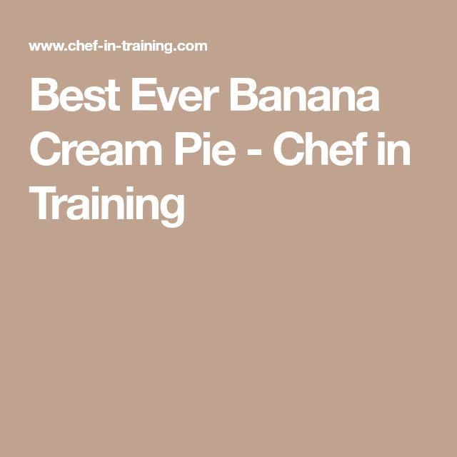 Best Ever Banana Cream Pie - Chef in Training