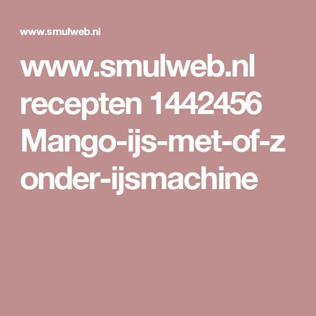 www.smulweb.nl recepten 1442456 Mango-ijs-met-of-zonder-ijsmachine