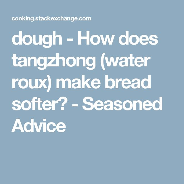 dough - How does tangzhong (water roux) make bread softer? - Seasoned Advice