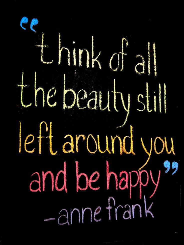 """I just made this Anne Frank quote with chalk and Photoshop. """"think of all the beauty still left around you and be happy."""" #inspiration #quotes"""