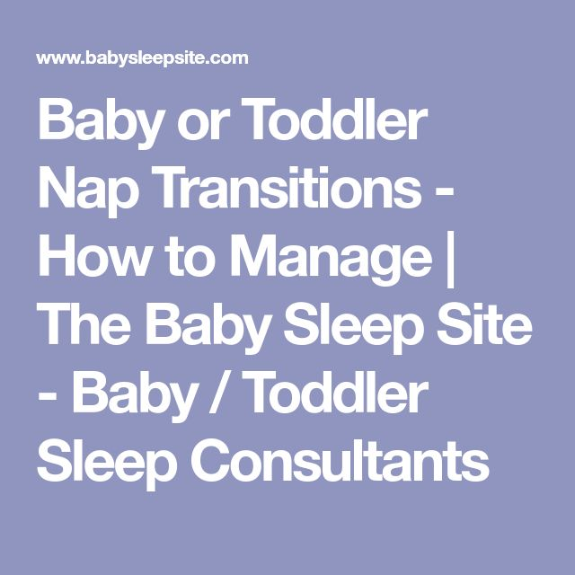 Baby or Toddler Nap Transitions - How to Manage | The Baby Sleep Site - Baby / Toddler Sleep Consultants