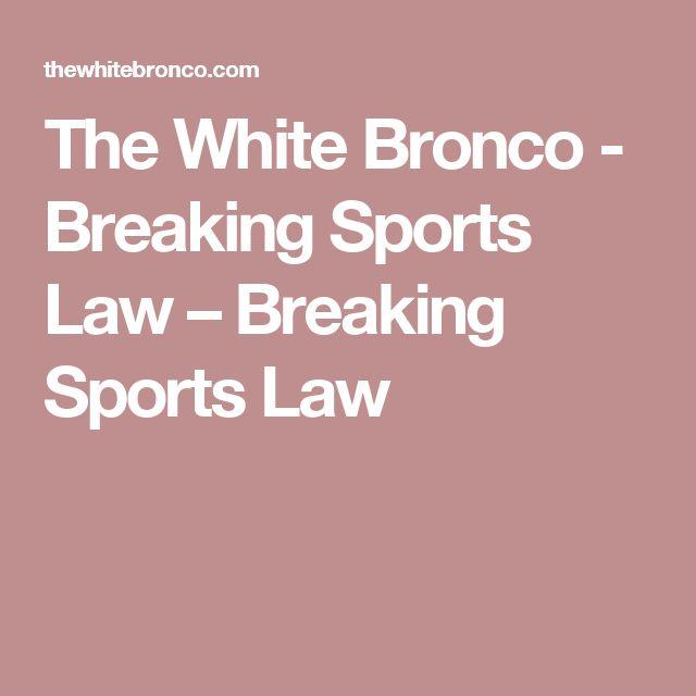 The White Bronco - Breaking Sports Law – Breaking Sports Law