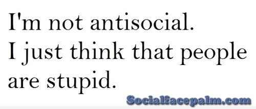 I'm not antisocial. I'm an introvert.