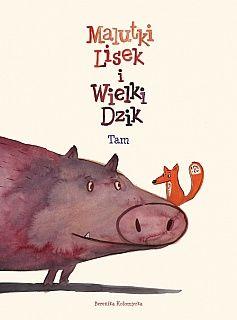 Malutki Lisek i Wielki Dzik, tom 1, Tam | Berenika Kołomycka