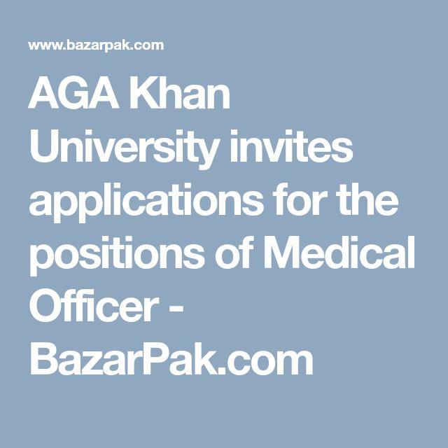 AGA Khan University invites applications for the positions of Medical Officer - BazarPak.com