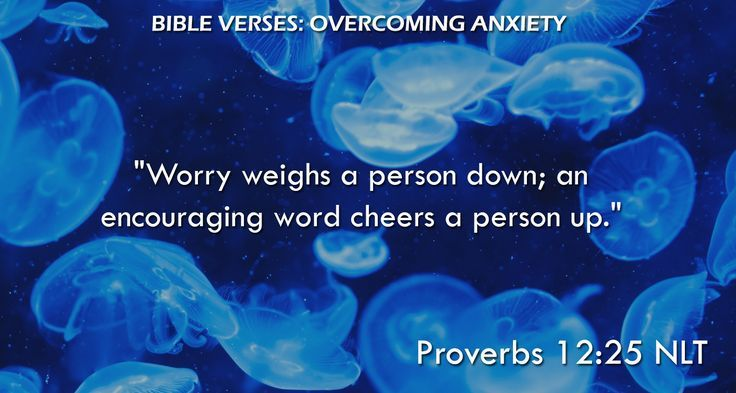 """Worry weighs a person down; an encouraging word cheers a person up."" Proverbs 12:25 NLT"